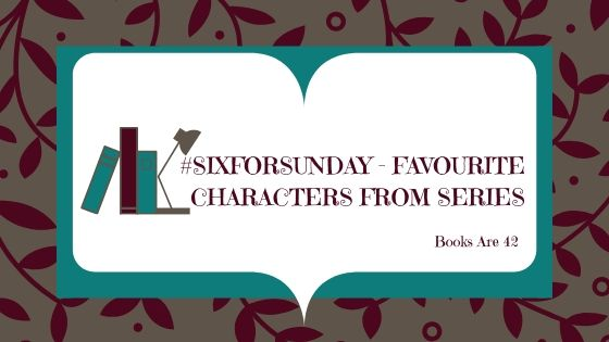 Six for Sunday Favourite Characters from Series Banner